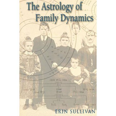 Astrology of Family Dynamics - by  Erin Sullivan (Paperback)