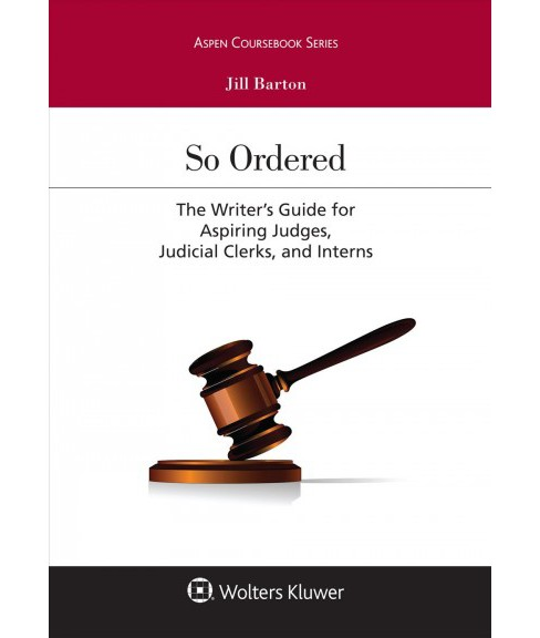 So Ordered : The Writer's Guide for Aspiring Judges, Judicial Clerks, and Interns (Paperback) (Jill - image 1 of 1