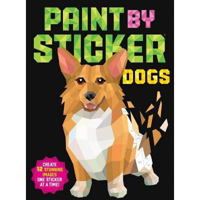 Paint by Sticker: Dogs - by  Workman Publishing (Paperback)