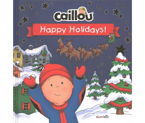 Happy Holidays! -  (Caillou) by Marilyn Pleau-Murissi (Hardcover) - image 1 of 1