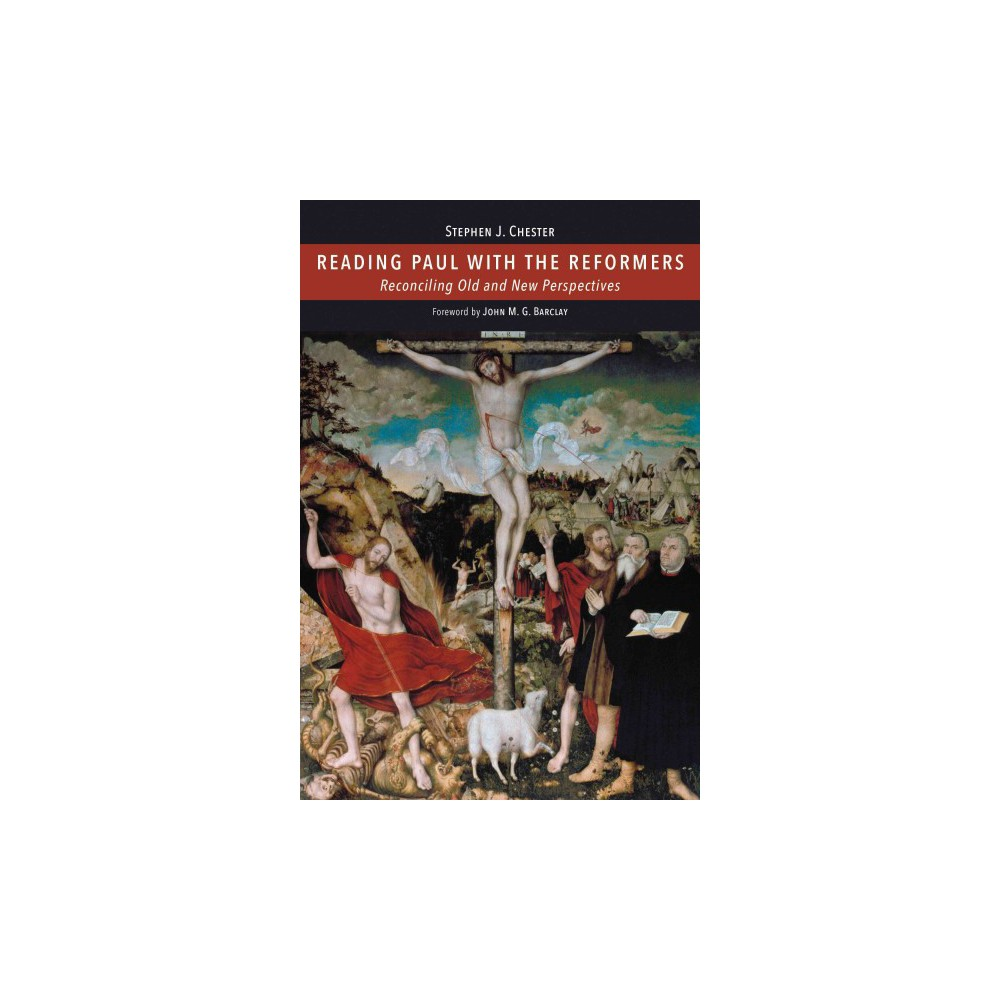 Reading Paul With the Reformers : Reconciling Old and New Perspectives (Hardcover) (Stephen J. Chester)