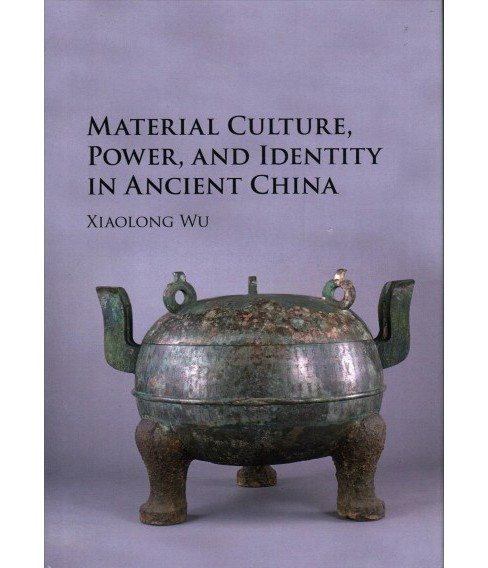 Material Culture, Power, and Identity in Ancient China (Hardcover) (Xiaolong Wu) - image 1 of 1