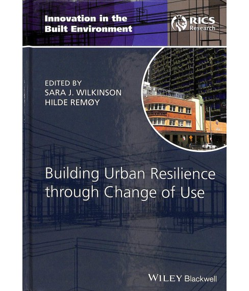 Building Urban Resilience Through Change of Use -  by Sara J. Wilkinson & Hilde Remu00f8y (Hardcover) - image 1 of 1