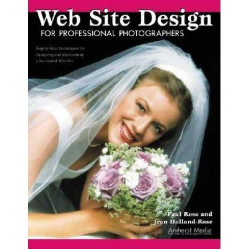 Web Site Design for Professional Photographers - by  Paul Rose & Jean Holland-Rose (Paperback) - image 1 of 1