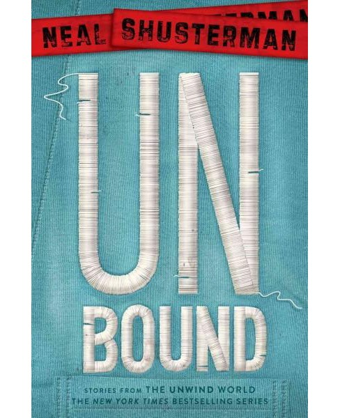 Unbound : Stories from the Unwind World (Hardcover) (Neal Shusterman) - image 1 of 1