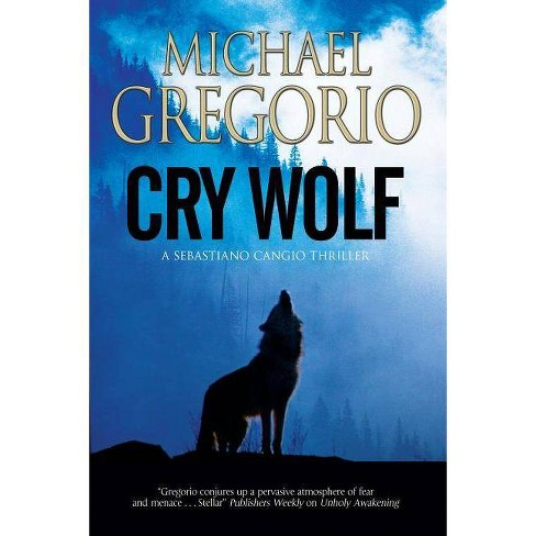 Cry Wolf - (Sebastiano Cangio Thriller) by  Michael Gregorio (Hardcover) - image 1 of 1