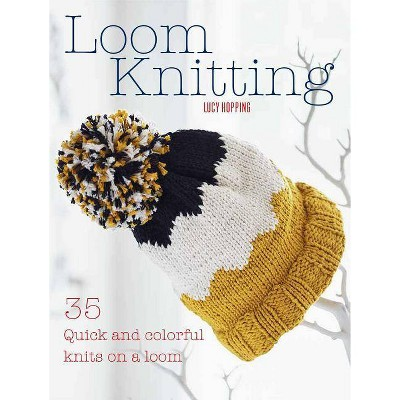 Loom Knitting - by Lucy Hopping (Paperback)