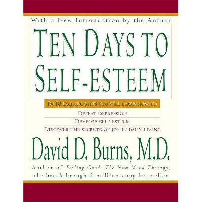Ten Days to Self-Esteem - by  David D Burns (Paperback)