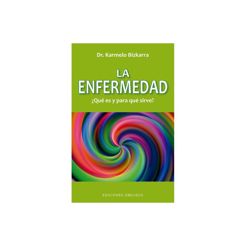 La Enfermedad Que Es Y Para Que Sirve By Karmelo Bizkarra Paperback