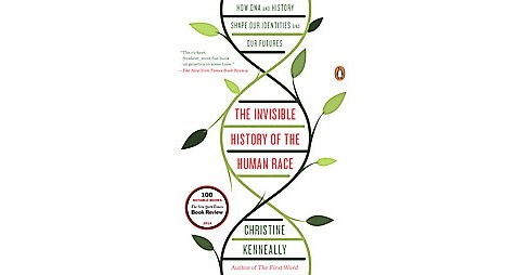 Invisible History of the Human Race : How DNA and History Shape Our Identities and Our Futures - image 1 of 1