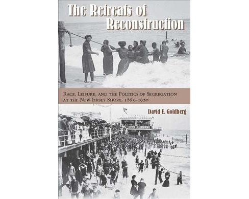 Retreats of Reconstruction : Race, Leisure, and the Politics of Segregation at the New Jersey Shore, - image 1 of 1