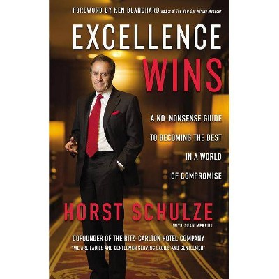 Excellence Wins - by  Horst Schulze (Hardcover)