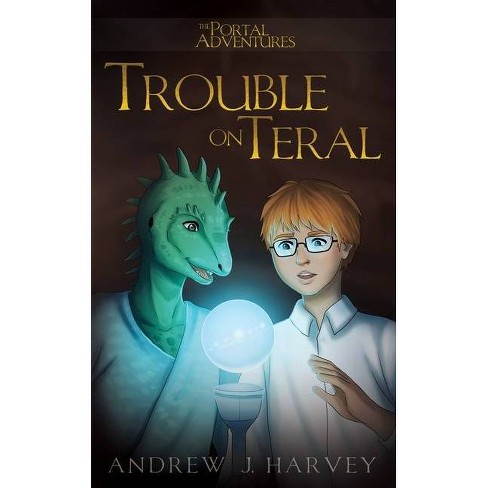 Trouble on Teral - (The Portal Adventures) by  Andrew J Harvey (Paperback) - image 1 of 1