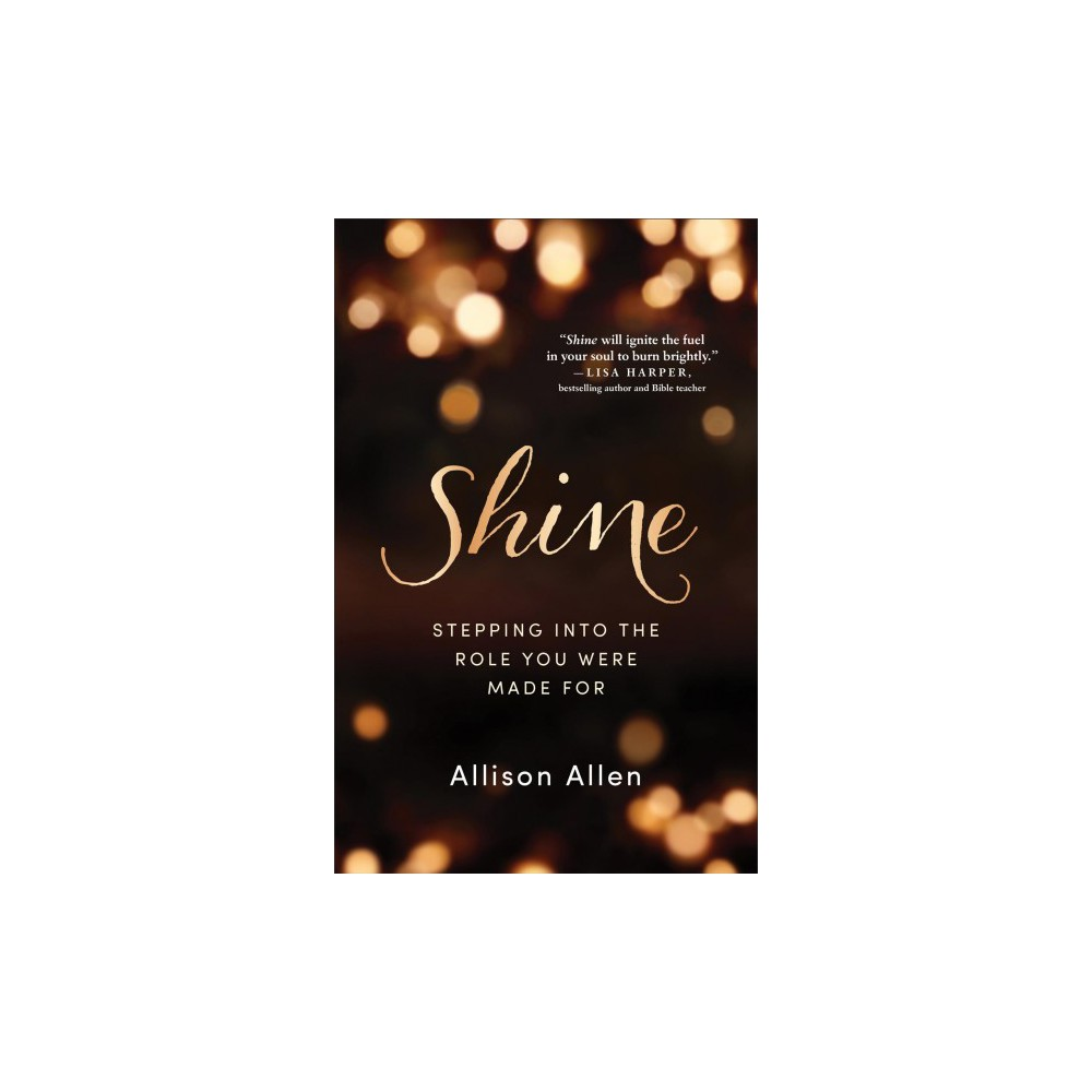 Shine : Stepping into the Role You Were Made For (Paperback) (Allison Allen)