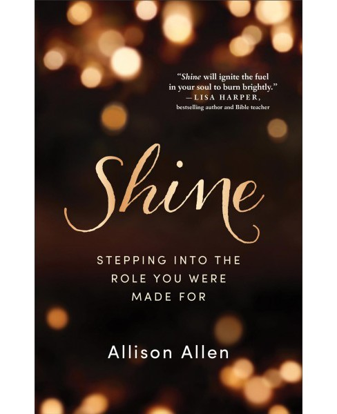 Shine : Stepping into the Role You Were Made For (Paperback) (Allison Allen) - image 1 of 1