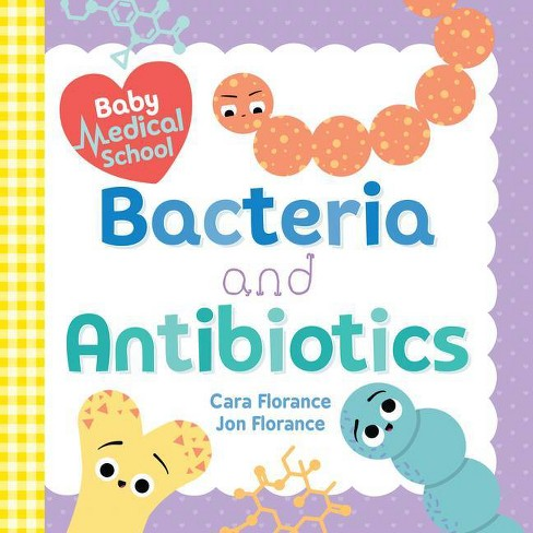 Baby Medical School: Bacteria and Antibiotics - (Baby University) by  Cara Florance & Jon Florance (Board Book) - image 1 of 1