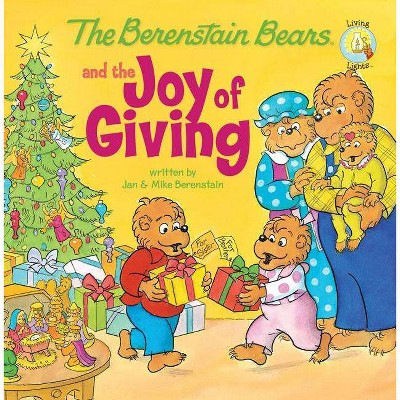 The Berenstain Bears and the Joy of Giving - (Berenstain Bears Living Lights 8x8)(Paperback)- by Jan Berenstain & Mike Berenstain