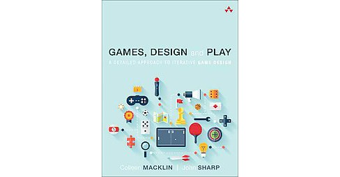 Games, Design and Play : A Detailed Approach to Iterative Game Design (Paperback) (Colleen Macklin & - image 1 of 1