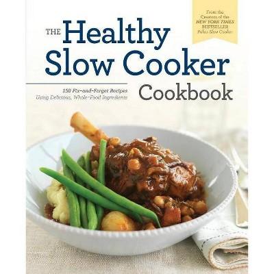 Healthy Slow Cooker Cookbook - by Pamela Ellgen (Paperback)