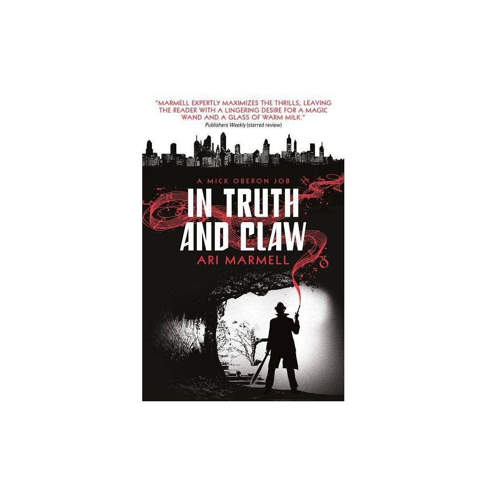 In Truth And Claw A Mick Oberon Job 4 Mick Oberon Job Book By Ari Marmell Paperback