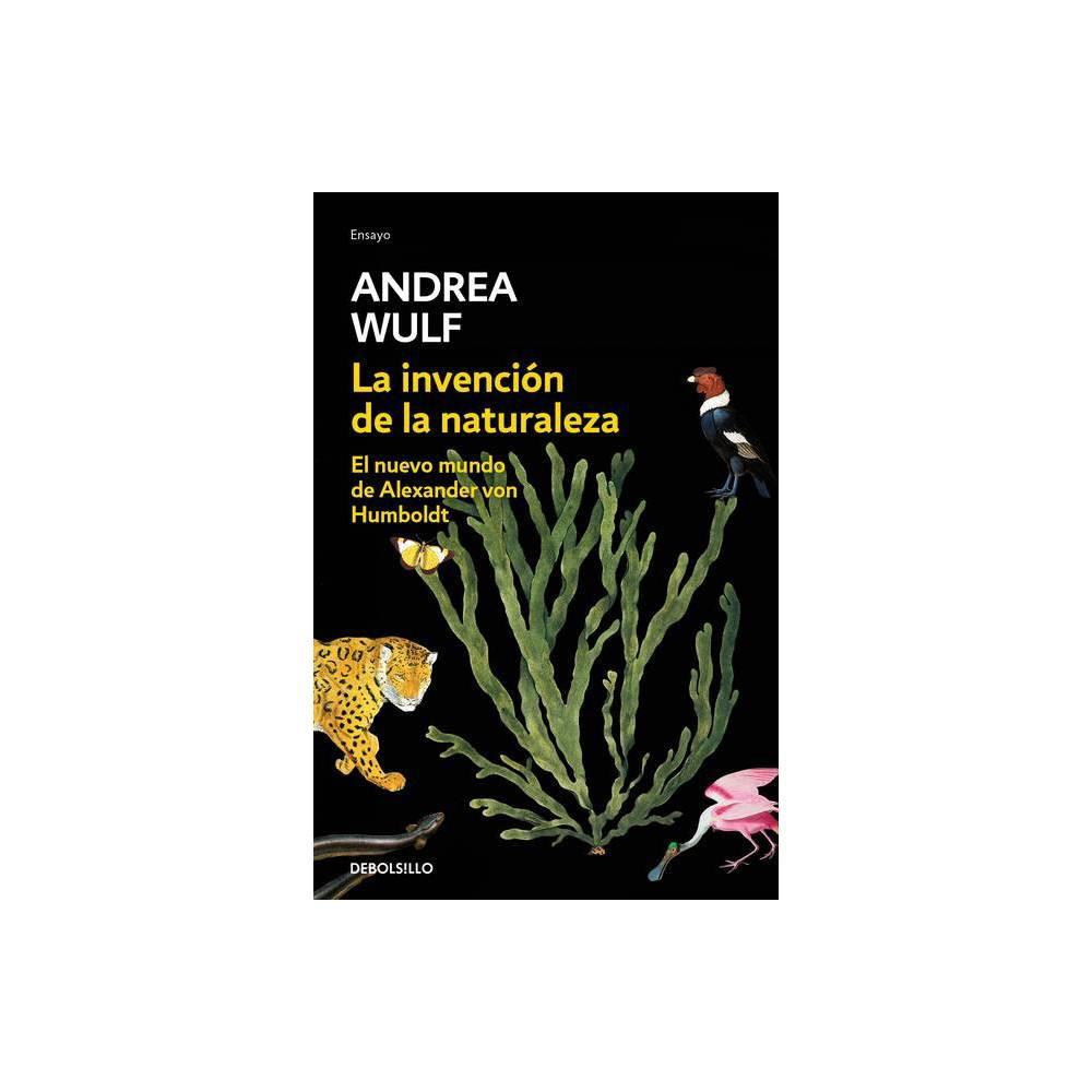 La Invención de la Naturaleza: El Nuevo Mundo de Alexander Von Humbolt / The Invention of Nature: Alexander Von Humbolts New World - (Paperback)