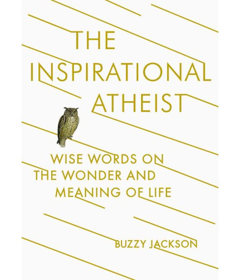 Inspirational Atheist : Wise Words on the Wonder and Meaning of Life (Paperback) - image 1 of 1