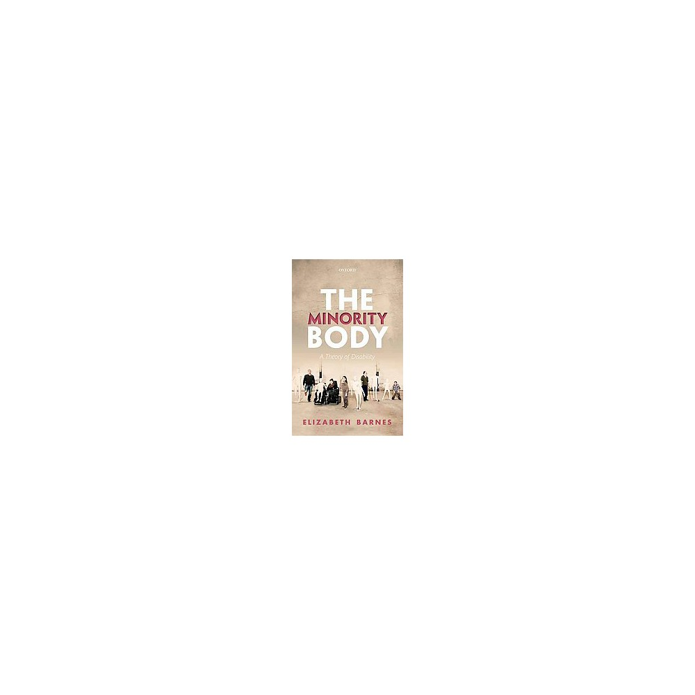 Minority Body : A Theory of Disability (Hardcover) (Elizabeth Barnes)