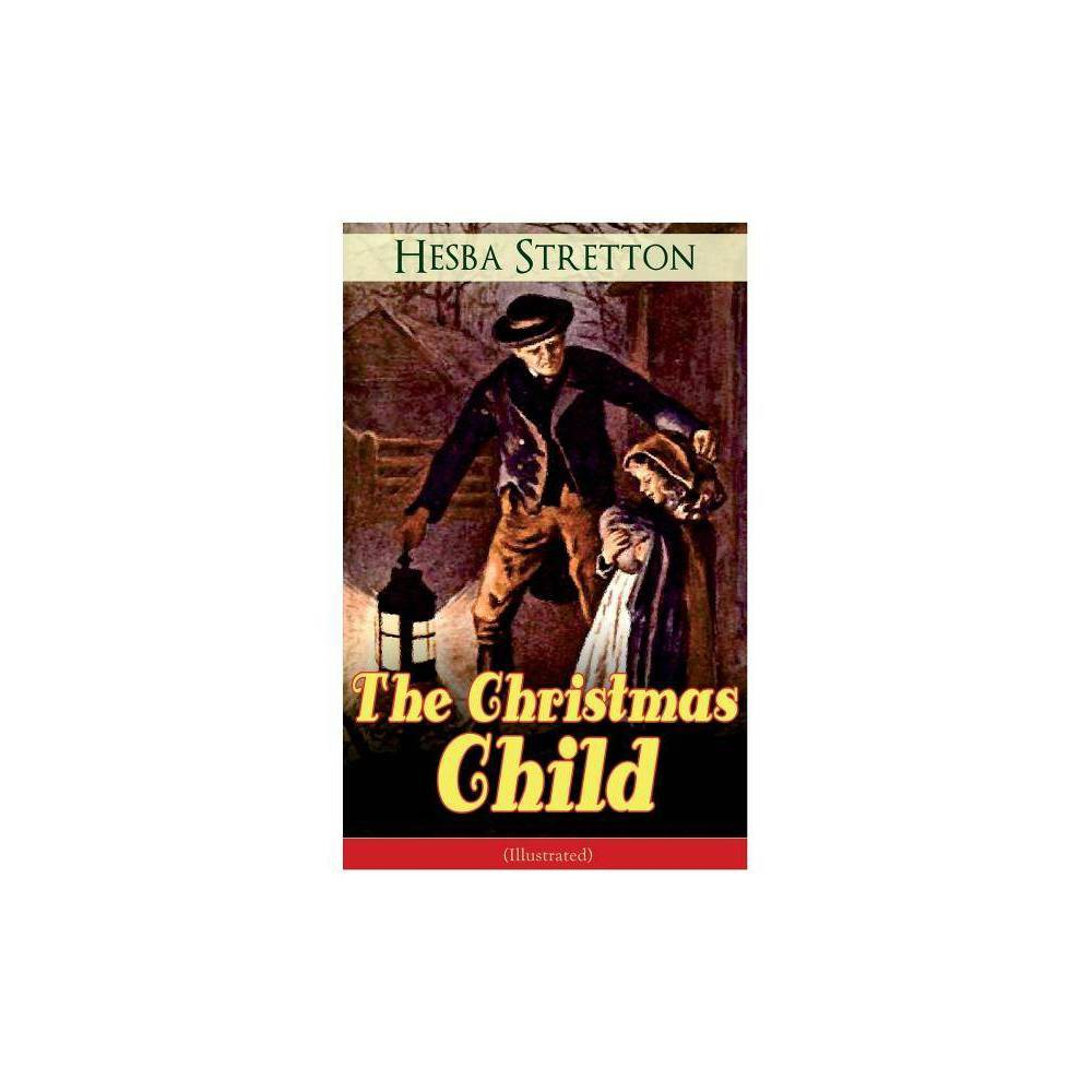 The Christmas Child Illustrated By Hesba Stretton Paperback