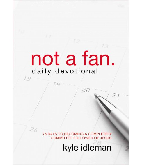 Not a Fan Daily Devotional : 75 Days to Becoming a Completely Committed Follower of Jesus (Paperback) - image 1 of 1