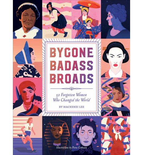 Bygone Badass Broads : 52 Forgotten Women Who Changed the World -  by Mackenzi Lee (Hardcover) - image 1 of 1