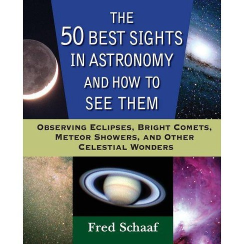 The 50 Best Sights in Astronomy and How to See Them - by  Fred Schaaf (Paperback) - image 1 of 1