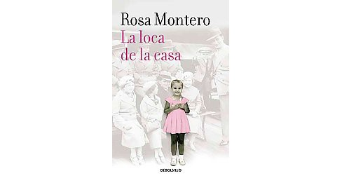 La loca de la casa/ The Crazed Woman Inside Me (Paperback) (Rosa Montero) - image 1 of 1