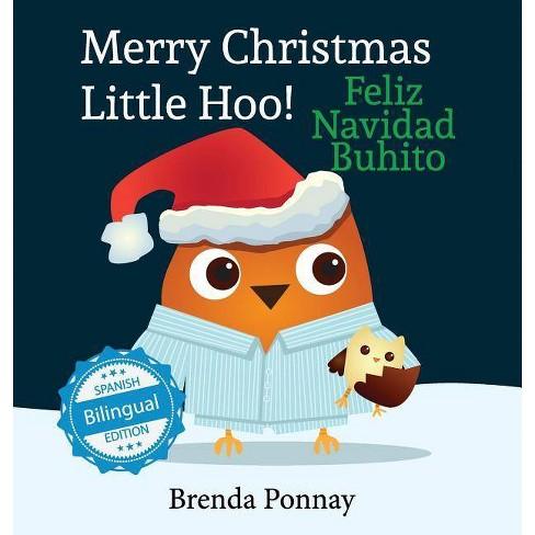 Merry Christmas, Little Hoo! / Feliz Navidad Buhito - by  Brenda Ponnay (Hardcover) - image 1 of 1