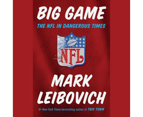 Big Game : The NFL in Dangerous Times -  Unabridged by Mark Leibovich (CD/Spoken Word) - image 1 of 1