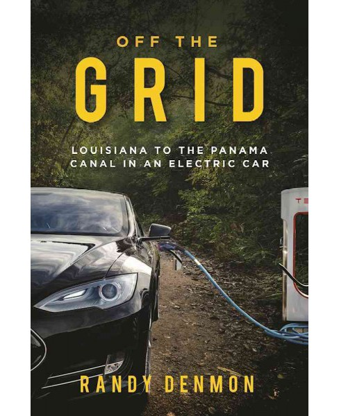 Off the Grid : My Ride from Louisiana to the Panama Canal in an Electric Car -  (Hardcover) - image 1 of 1