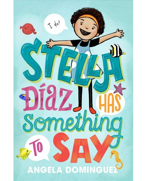 Stella Diaz Has Something to Say -  by Angela Dominguez (Hardcover) - image 1 of 1