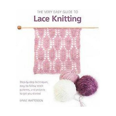 The Very Easy Guide to Lace Knitting - (Knit & Crochet) by  Lynne Watterson (Paperback) - image 1 of 1