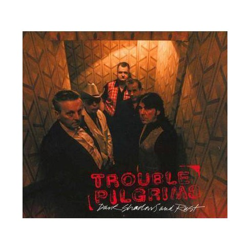 Trouble Pilgrims - Dark Shadows & Rust (CD) - image 1 of 1