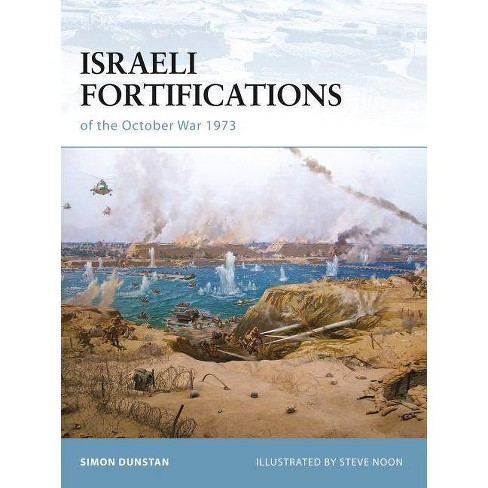 Israeli Fortifications of the October War 1973 - (Fortress) by  Simon Dunstan (Paperback) - image 1 of 1