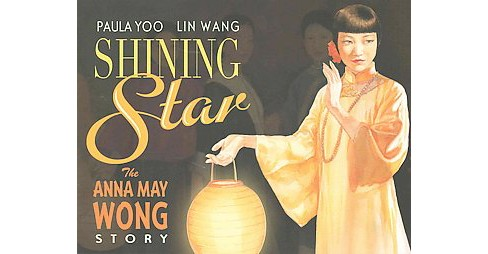 Shining Star : The Anna May Wong Story (Reprint) (Paperback) (Paula Yoo) - image 1 of 1