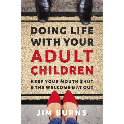 Doing Life with Your Adult Children - by  Jim Burns Ph D (Paperback)