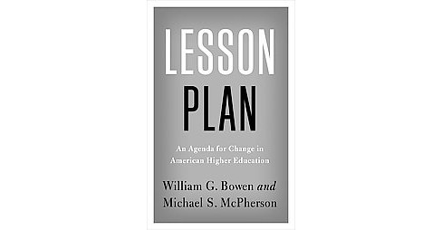 Lesson Plan : An Agenda for Change in American Higher Education (Hardcover) (William G. Bowen & Michael - image 1 of 1