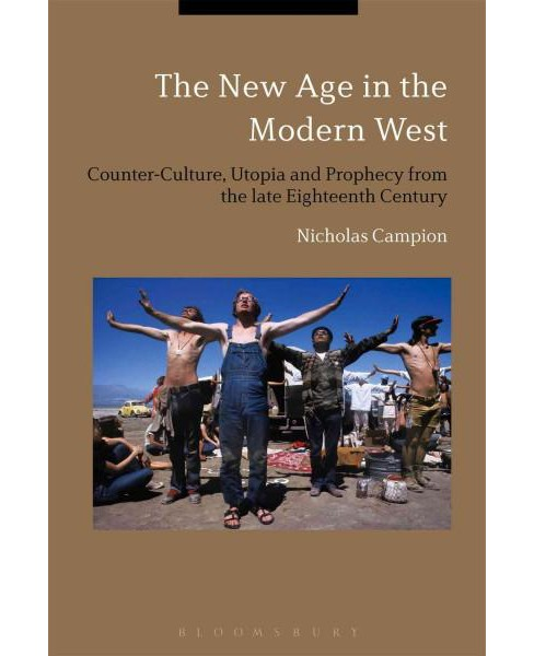 New Age in the Modern West : Counterculture, Utopia and Prophecy from the Late-eighteenth Century to the - image 1 of 1