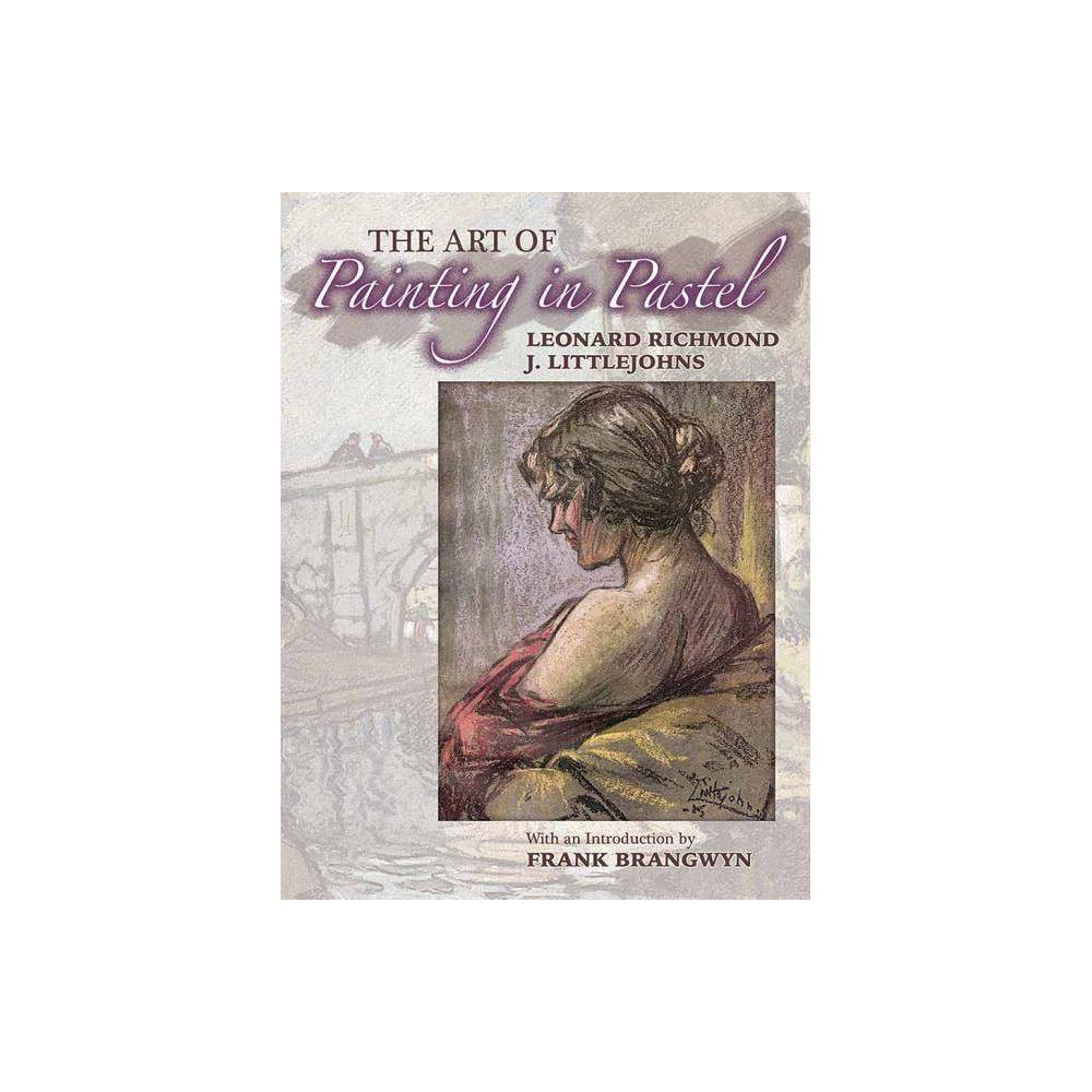 The Art Of Painting In Pastel Dover Art Instruction By Leonard Richmond J Littlejohns Paperback