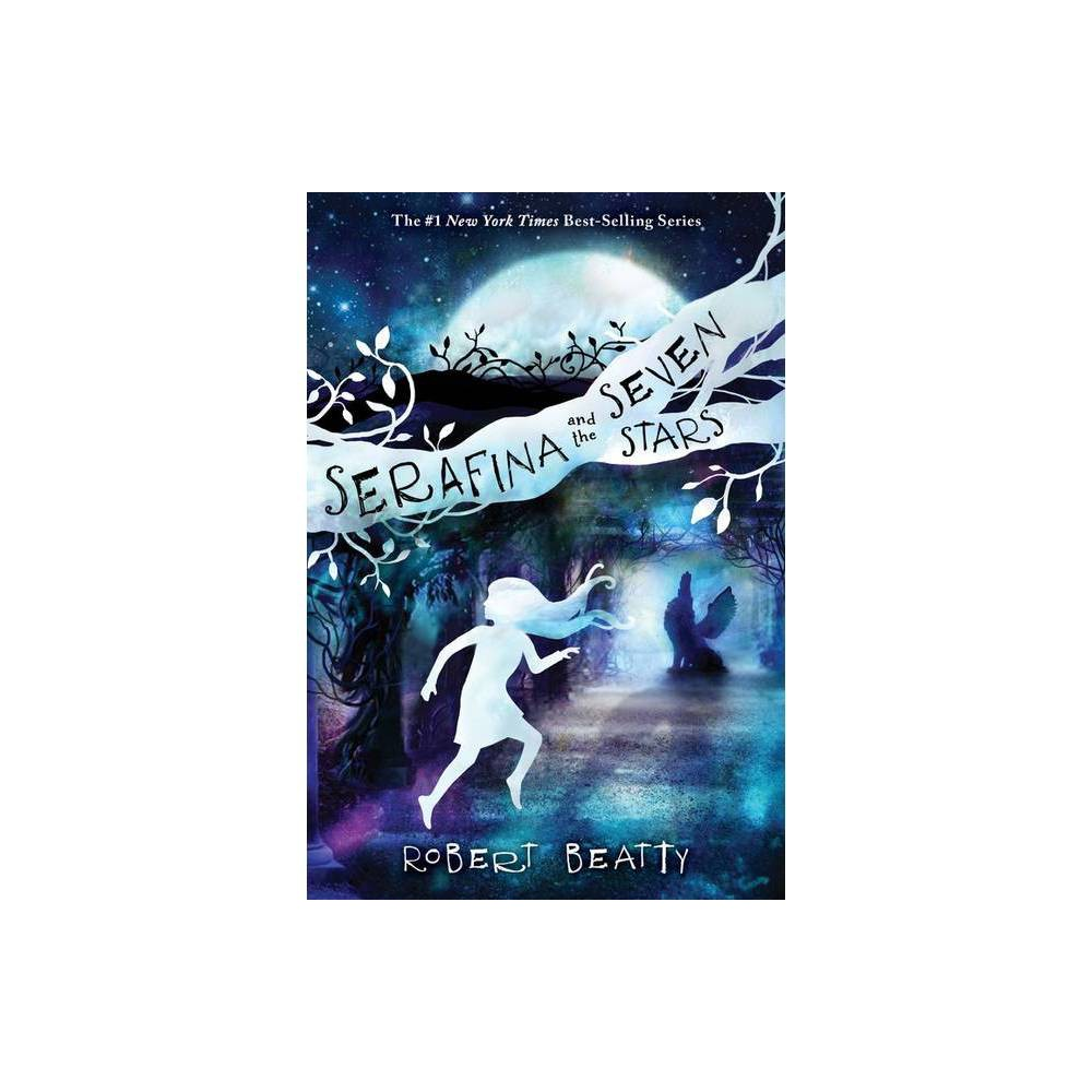 Serafina And The Seven Stars Serafina 4 By Robert Beatty Paperback
