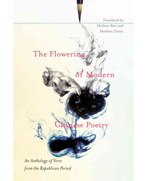 Flowering of Modern Chinese Poetry : An Anthology of Verse from the Republican Period (Paperback) - image 1 of 1