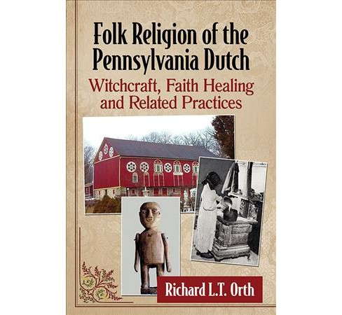 Folk Religion of the Pennsylvania Dutch : Witchcraft, Faith Healing and Related Practices -  (Paperback) - image 1 of 1