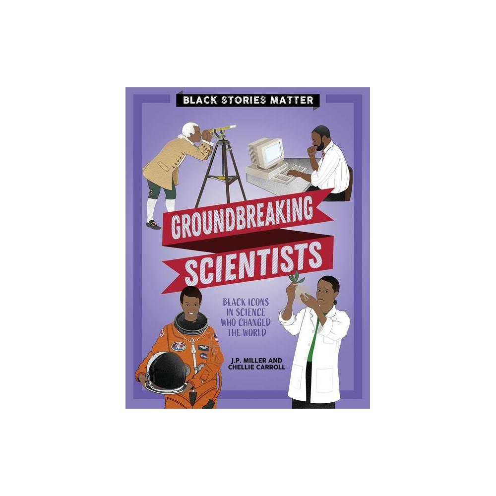Groundbreaking Scientists Black Stories Matter By J P Miller Hardcover