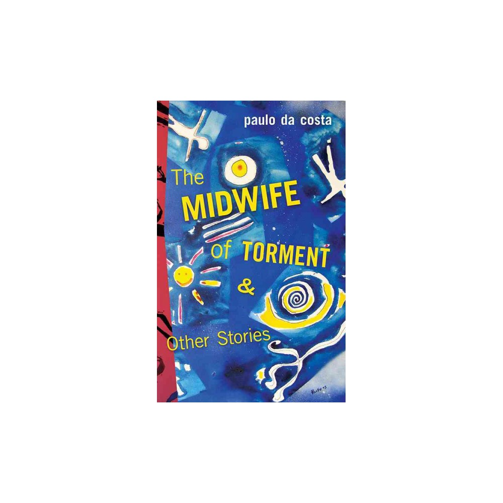 Midwife of Torment & Other Stories : 60 Sudden Fictions (Paperback) (Paulo Da Costa)