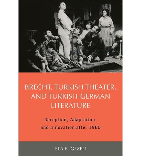 Brecht, Turkish Theater, and Turkish-German Literature : Reception, Adaptation, and Innovation after - image 1 of 1